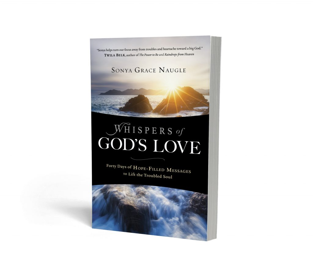 Book published by Sonya Grace Naugle. Whispers of God's Love: Forty Days of Hope-Filled Messages to Lift the Troubled Soul